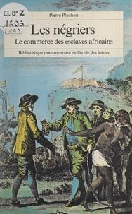 Pierre Pluchon - Les négriers - Le commerce des esclaves africains.