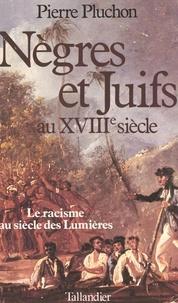 Pierre Pluchon - Nègres et Juifs au XVIIIe siècle - Le racisme au siècle des Lumières.
