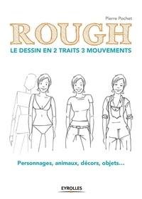 Téléchargement de la collection de livres Epub Rough : le dessin en 2 traits 3 mouvements  - Personnages, animaux, décors, objets... par Pierre Pochet (Litterature Francaise)