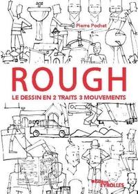 Pierre Pochet - Rough - Le dessin en 2 traits 3 mouvements. Personnages, animaux, décors, objets....