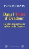 Pierre Poitevin - Dans l'enfer d'Oradour - Le plus monstrueux crime de la Guerre.