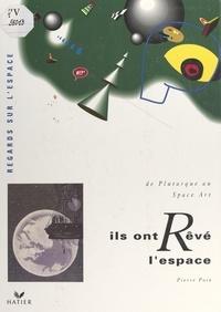 Pierre Poix et Jacques Collet - Ils ont rêvé l'espace - De Plutarque au Space Art.