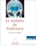 Pierre Pollak - La maladie de Parkinson. - Edition 2000.