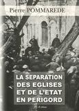 Pierre Pommarède - La séparation des églises et de l'Etat en Périgord.
