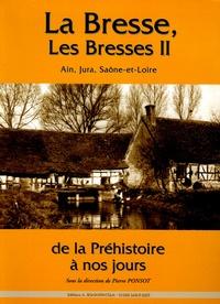 Pierre Ponsot - La Bresse, les Bresses - Tome 2, Ain, Jura, Saône-et-Loire de la Préhistoire à nos jours.