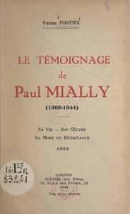 Pierre Ponties - Le témoignage de Paul Mially, 1909-1944 - Sa vie, son œuvre, sa mort en résistance.