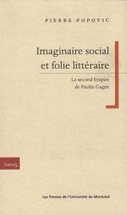 Pierre Popovic - Imaginaire social et folie littéraire - Le second Empire de Paulin Gagne.