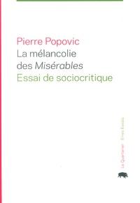 Pierre Popovic - La mélancolie des Misérables - Essai de sociocritique.