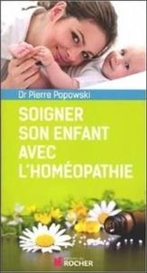 Pierre Popowski - Soigner son enfant avec l'homéopathie - Questions de parents au pédiatre homéopathe.