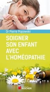 Pierre Popowski - Soigner son enfant avec l'homéopathie.
