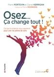 Pierre Portevin et Daniel Kerrigan - Osez...ça change tout ! - Ce que la science nous apprend pour une vie pleine de sens.