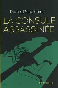 Pierre Pouchairet - La consule assassinée.