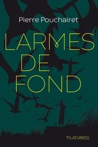 Pierre Pouchairet - Larmes de fond.