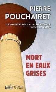 Pierre Pouchairet - Mort en eaux grises.