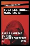 Pierre Pouchairet - Tuez-les tous... mais pas ici.