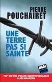 Pierre Pouchairet - Une terre pas si sainte.