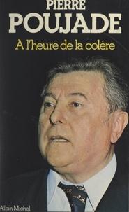 Pierre Poujade - À l'heure de la colère.