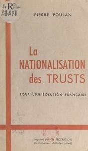 """Pierre Poulan - La nationalisation des """"Trusts"""" - Pour une solution française."""