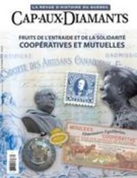 Pierre Poulin et Samuel Lacharité - Cap-aux-Diamants  : Cap-aux-Diamants. No. 135, Automne 2018 - Fruits de l'entraide et de la solidarité : coopératives et mutuelles.