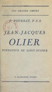 Pierre Pourrat - Jean-Jacques Olier, fondateur de Saint-Sulpice.