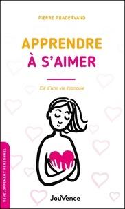 Pierre Pradervand - Apprendre à s'aimer - Clé d'une vie épanouie.