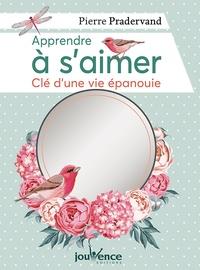 Source en ligne de téléchargement d'ebooks gratuits Apprendre à s'aimer  - Clé d'une vie épanouie 9782889532384 par Pierre Pradervand (French Edition)