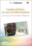 Pierre Pradervand - L'audace d'aimer : une voie vers la liberté intérieure - L'itinéraire spirituel de Roger W. McGowen.