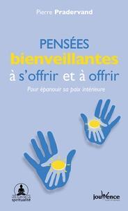 Pierre Pradervand - Pensées bienveillantes à s'offrir et à offrir - Pour épanouir sa paix intérieure.