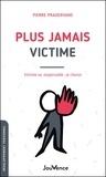 Pierre Pradervand - Plus jamais victime - Victime ou responsable : je choisis.