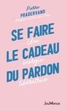 Pierre Pradervand - Se faire le cadeau du pardon - Une énergie libératrice.