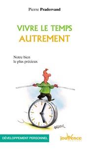 Pierre Pradervand - Vivre le temps autrement.