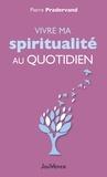 Pierre Pradervand - Vivre ma spiritualité au quotidien.