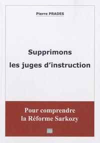 Pierre Prades - Supprimons les juges d'instruction.