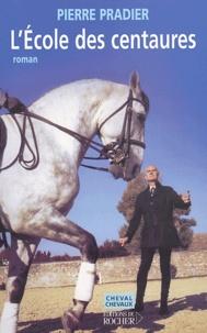 Pierre Pradier - L'école des centaures.