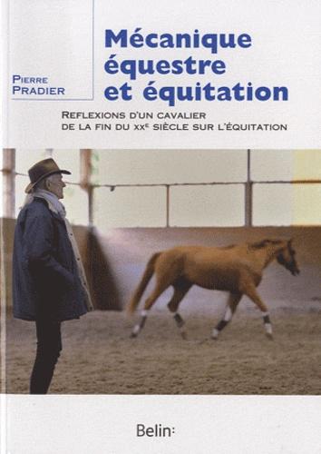 Pierre Pradier - Mécanique équestre et équitation - Réflexions d'un cavalier de la fin du XXe siècle sur l'équitation.
