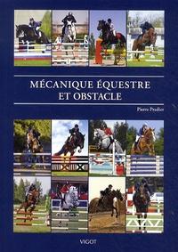 Pierre Pradier - Mécanique équestre et obstacle - CSO, CCE et leur entraînement.