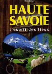 Pierre Préau - Haute Savoie, un esprit des lieux - A la découverte des pays de Savoie.