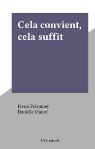 Pierre Présumey et Danielle Maurel - Cela convient, cela suffit.