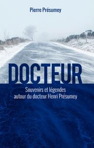 Pierre Présumey - Docteur - Souvenirs et légendes autour du docteur Henri Présumey.