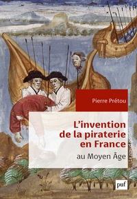 Pierre Prétou - l'invention de la piraterie en france a la fin du moyen age.
