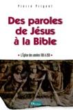 Pierre Prigent - Des paroles de Jésus à la Bible - L'Eglise des années 100-250.