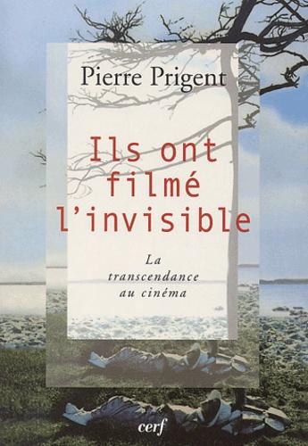 Pierre Prigent - Ils ont filmé l'invisible - La transcendance au cinéma.