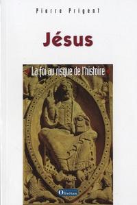 Pierre Prigent - Jésus - La foi au risque de l'histoire.