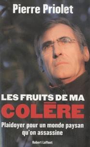Pierre Priolet - Les fruits de ma colère - Plaidoyer pour un monde paysan qu'on assassine.