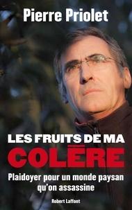Pierre Priolet et Jean-Claude Jaillette - Les fruits de ma colère - Plaidoyer pour un monde paysan qu'on assassine.