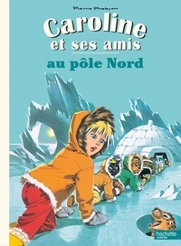Pierre Probst - Caroline et ses amis au pôle nord.