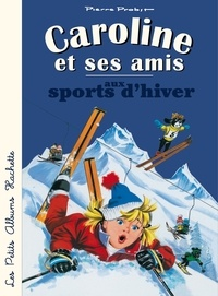 Pierre Probst - Caroline et ses amis aux sports d'hiver.