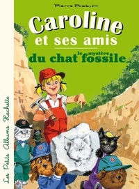 Pierre Probst - Caroline et ses amis, le mystère du chat fossile.