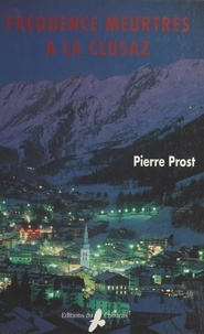 Pierre Prost - Fréquence meurtres à La Clusaz.