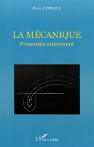 La mécanique présentée autrement - Pierre Provost |